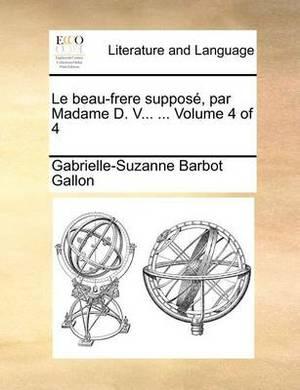 Le Beau-Frere Suppos, Par Madame D. V... ... Volume 4 of 4