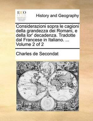 Considerazioni Sopra Le Cagioni Della Grandezza Dei Romani, E Della Lor' Decadenza. Tradotte Dal Francese in Italiano. ... Volume 2 of 2