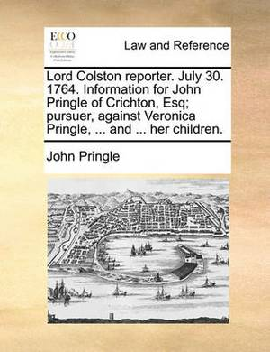 Lord Colston Reporter. July 30. 1764. Information for John Pringle of Crichton, Esq; Pursuer, Against Veronica Pringle, ... and ... Her Children
