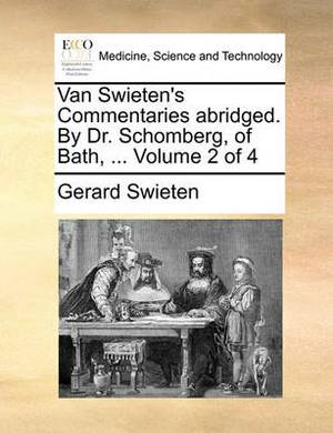 Van Swieten's Commentaries Abridged. by Dr. Schomberg, of Bath, ... Volume 2 of 4