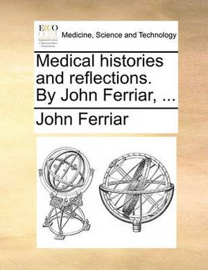 Medical Histories and Reflections. by John Ferriar,