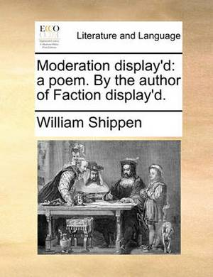 Moderation Display'd: A Poem. by the Author of Faction Display'd