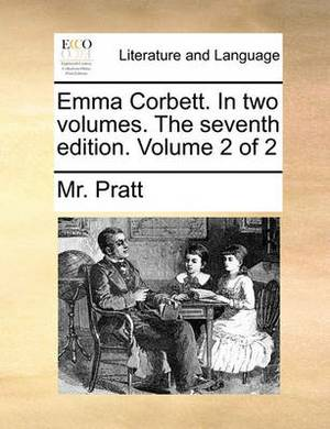 Emma Corbett. in Two Volumes. the Seventh Edition. Volume 2 of 2