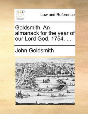 Goldsmith. an Almanack for the Year of Our Lord God, 1754. ...