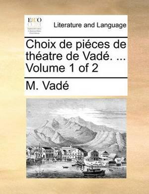 Choix de Pices de Thatre de Vad. ... Volume 1 of 2