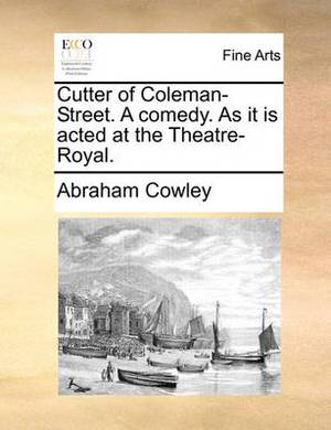 Cutter of Coleman-Street. a Comedy. as It Is Acted at the Theatre-Royal.
