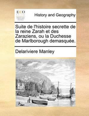Suite de L'Histoire Secrette de La Reine Zarah Et Des Zaraziens, Ou La Duchesse de Marlborough Demasque.