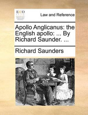 Apollo Anglicanus: The English Apollo: ... by Richard Saunder. ...