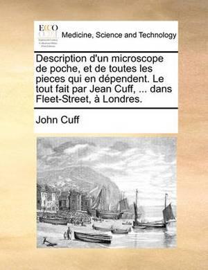 Description D'Un Microscope de Poche, Et de Toutes Les Pieces Qui En Dependent. Le Tout Fait Par Jean Cuff, ... Dans Fleet-Street, a Londres.