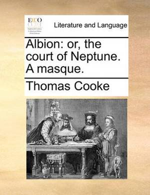 Albion: Or, the Court of Neptune. a Masque