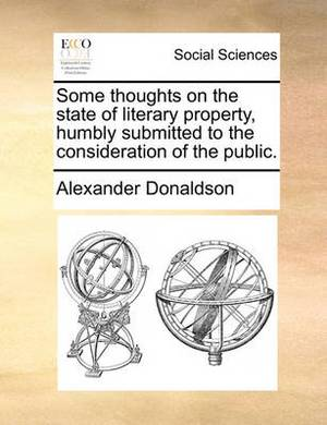 Some Thoughts on the State of Literary Property, Humbly Submitted to the Consideration of the Public.