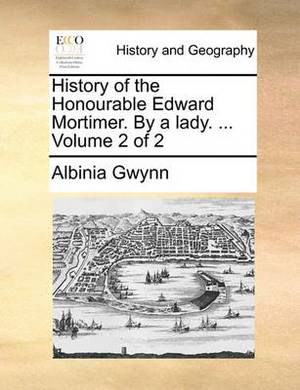 History of the Honourable Edward Mortimer. by a Lady. ... Volume 2 of 2
