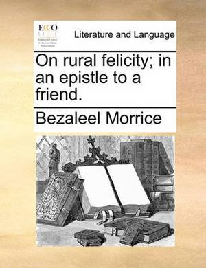 On Rural Felicity; In an Epistle to a Friend