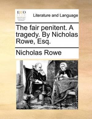 The Fair Penitent. a Tragedy. by Nicholas Rowe, Esq