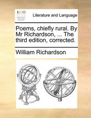 Poems, Chiefly Rural. by MR Richardson, ... the Third Edition, Corrected.