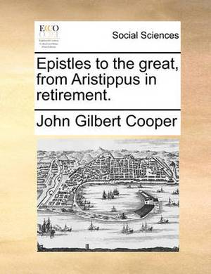Epistles to the Great, from Aristippus in Retirement.