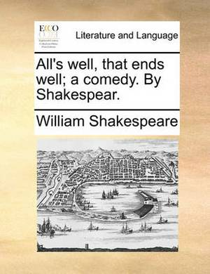 All's Well, That Ends Well; A Comedy. by Shakespear.