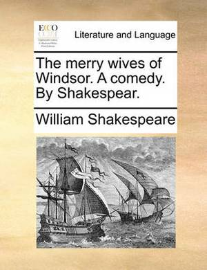 The Merry Wives of Windsor. a Comedy. by Shakespear.