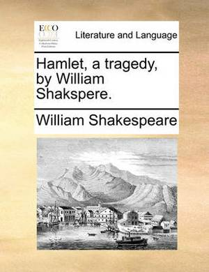 Hamlet, a Tragedy, by William Shakspere.