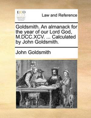Goldsmith. an Almanack for the Year of Our Lord God, M.DCC.XCV. ... Calculated by John Goldsmith.