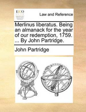Merlinus Liberatus. Being an Almanack for the Year of Our Redemption, 1759. ... by John Partridge.