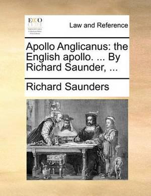 Apollo Anglicanus: The English Apollo: ... by Richard Saunder,