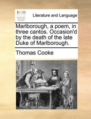 Marlborough, a Poem, in Three Cantos. Occasion'd by the Death of the Late Duke of Marlborough