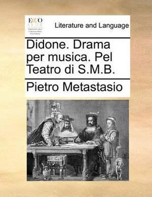 Didone. Drama Per Musica. Pel Teatro Di S.M.B.