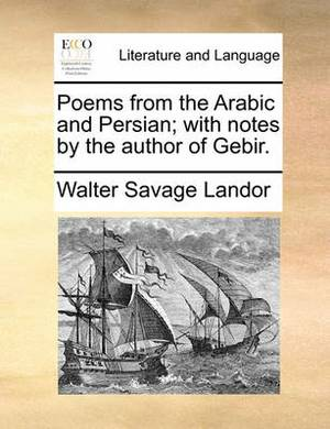 Poems from the Arabic and Persian; With Notes by the Author of Gebir