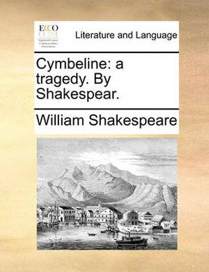 Cymbeline: A Tragedy. by Shakespear.