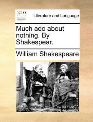 Much ADO about Nothing. by Shakespear.
