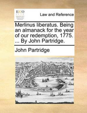 Merlinus Liberatus. Being an Almanack for the Year of Our Redemption, 1775. ... by John Partridge