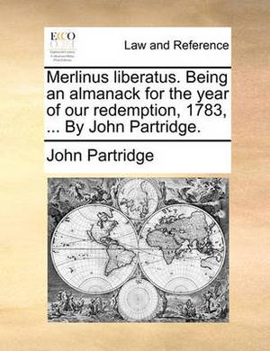 Merlinus Liberatus. Being an Almanack for the Year of Our Redemption, 1783, ... by John Partridge