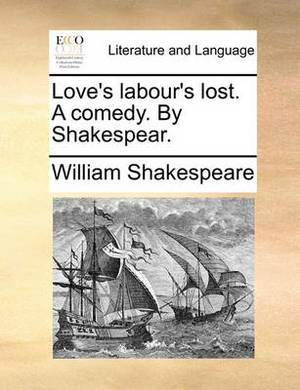 Love's Labour's Lost. a Comedy. by Shakespear.