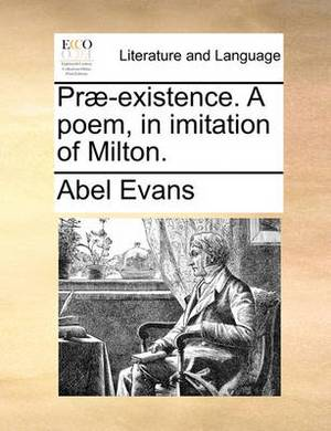 Pr�-Existence. a Poem, in Imitation of Milton