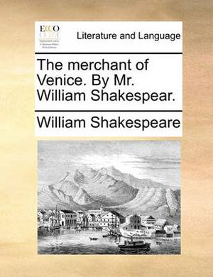 The Merchant of Venice. by Mr. William Shakespear.