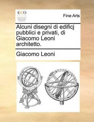 Alcuni Disegni Di Edificj Pubblici E Privati, Di Giacomo Leoni Architetto