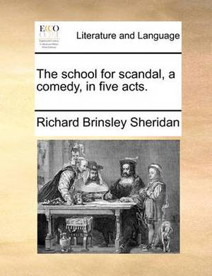 The School for Scandal, a Comedy, in Five Acts