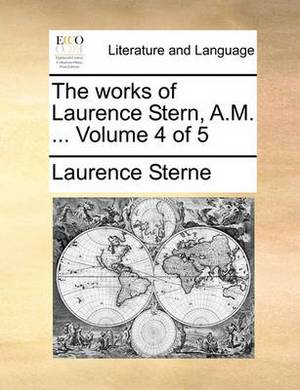 The Works of Laurence Stern, A.M. ... Volume 4 of 5