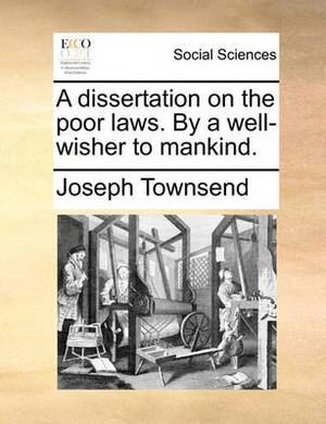 A Dissertation on the Poor Laws. by a Well-Wisher to Mankind