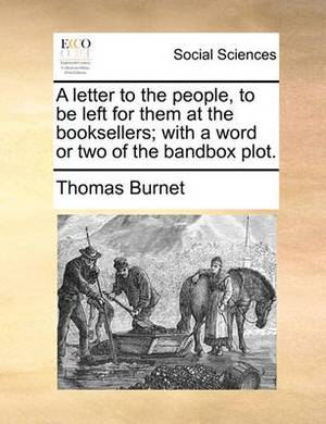 A Letter to the People, to Be Left for Them at the Booksellers; With a Word or Two of the Bandbox Plot
