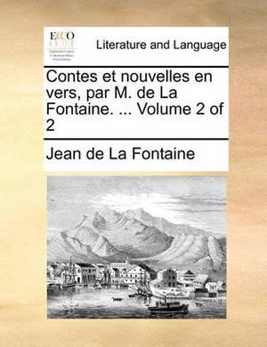 Contes Et Nouvelles En Vers, Par M. de La Fontaine. ... Volume 2 of 2