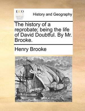 The History of a Reprobate; Being the Life of David Doubtful. by Mr. Brooke