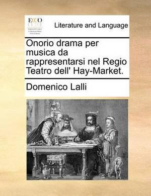 Onorio Drama Per Musica Da Rappresentarsi Nel Regio Teatro Dell' Hay-Market.