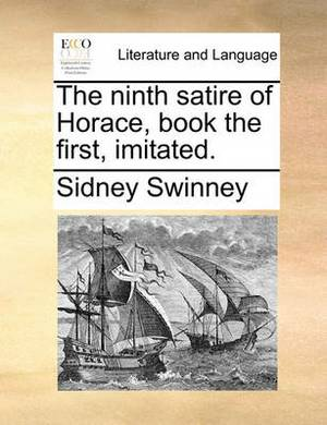 The Ninth Satire of Horace, Book the First, Imitated.