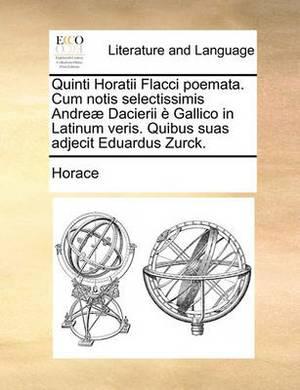 Quinti Horatii Flacci Poemata. Cum Notis Selectissimis Andreae Dacierii E Gallico in Latinum Veris. Quibus Suas Adjecit Eduardus Zurck.