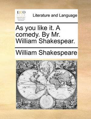 As You Like It. a Comedy. by Mr. William Shakespear.