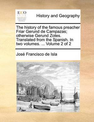 The History of the Famous Preacher Friar Gerund de Campazas; Otherwise Gerund Zotes. Translated from the Spanish. in Two Volumes. ... Volume 2 of 2