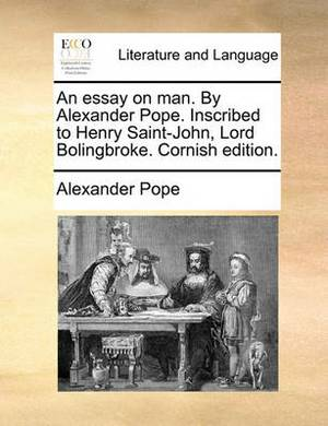 An Essay on Man. by Alexander Pope. Inscribed to Henry Saint-John, Lord Bolingbroke. Cornish Edition.