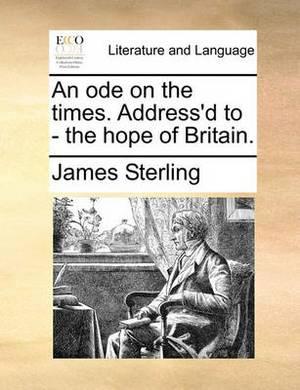 An Ode on the Times. Address'd to - The Hope of Britain.